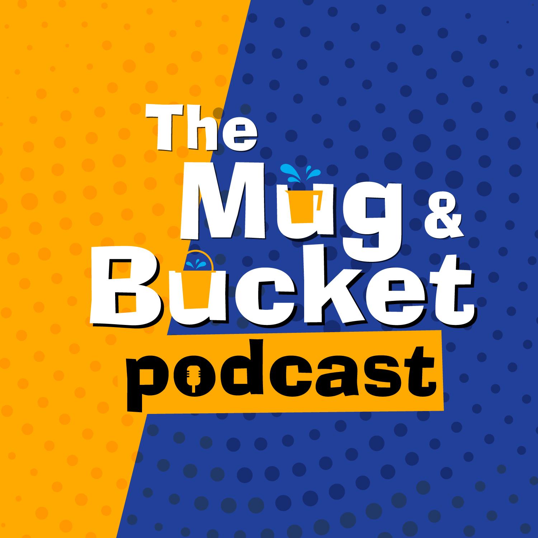 The Mug & Bucket Podcast
