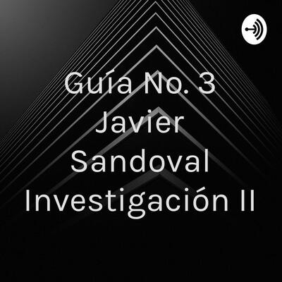 Guía No. 3 Javier Sandoval Investigación II