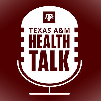 Texas A&M Health Talk
