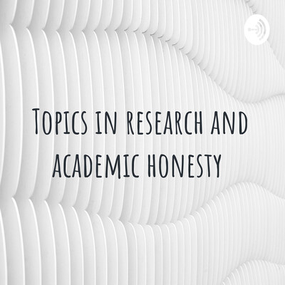 Topics in research and academic honesty