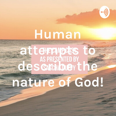 Human attempts to describe the nature of God!