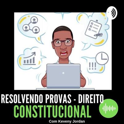 RESOLVENDO PROVAS - DIREITO CONSTITUCIONAL