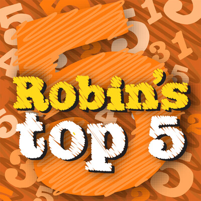 Robin's Top 5