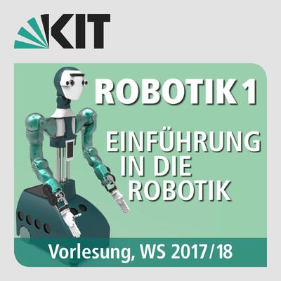 Robotik 1 - Einführung in die Robotik, Vorlesung, WS17/18