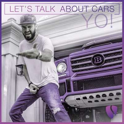 Lets Talk About Cars YO!