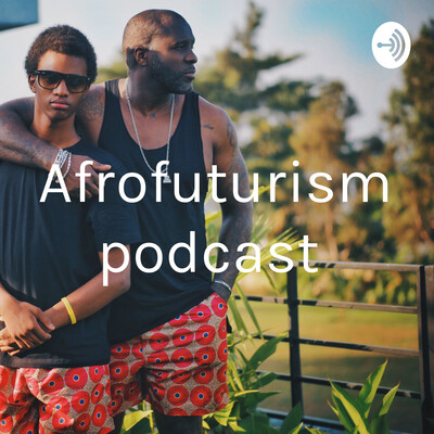 Afrofuturism podcast