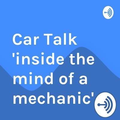 "Car Talk ""inside the mind of a mechanic"""