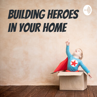 Building Heroes in Your Home
