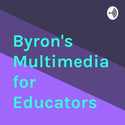 Byron's Multimedia for Educators