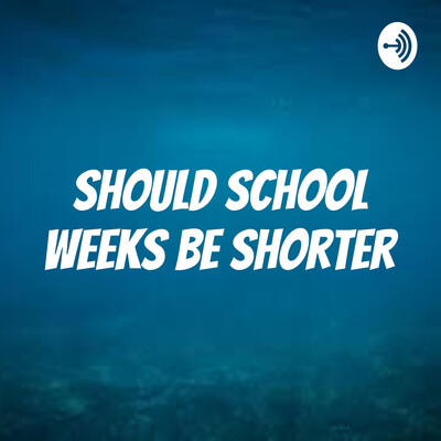 Should school weeks be shorter