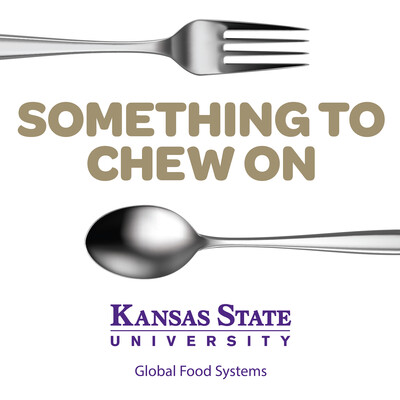 Something to Chew On - Global Food Systems at Kansas State University