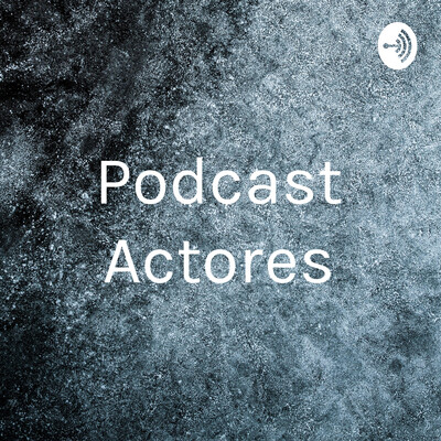 Podcast Actores