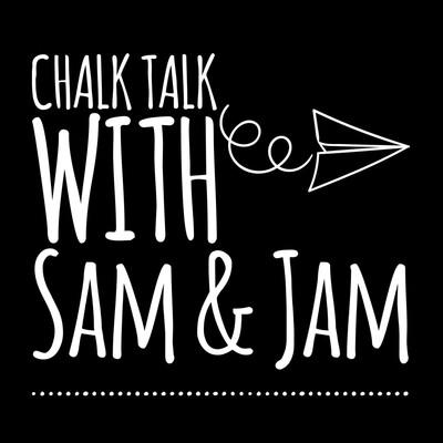 Chalk Talk with Sam & Jam Podcast