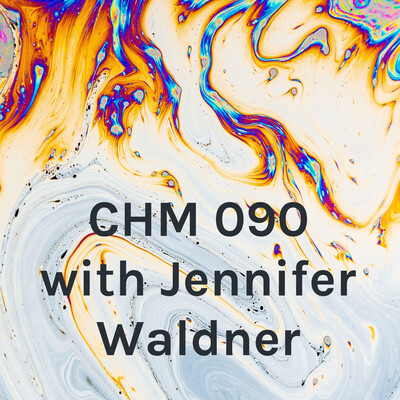 CHM 090 with Jennifer Waldner