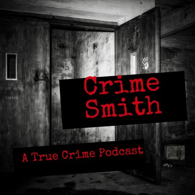 Crime Smith: A True Crime Podcast