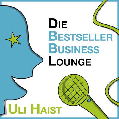 Die Bestseller-Business Lounge mit Uli Haist / Strategie / Innovation / Marketing für nachhaltigen Erfolg