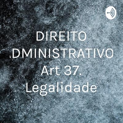 DIREITO ADMINISTRATIVO- Art 37. Legalidade