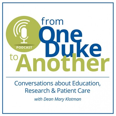 From One Duke to Another: Conversations About Education, Research & Patient Care with Dean Mary Klotman of the Duke University School of Medicine