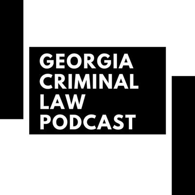 Georgia Criminal Law Podcast