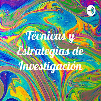 Técnicas y Estrategias de Investigación