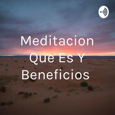 Meditacion Que Es Y Beneficios