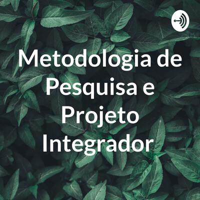 Metodologia de Pesquisa e Projeto Integrador