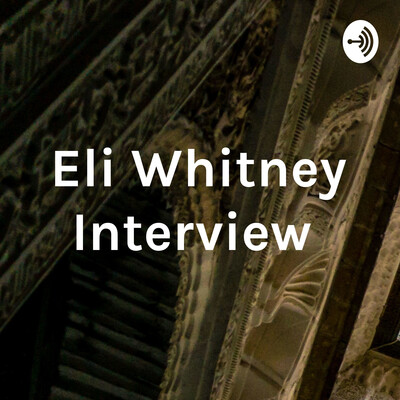 Eli Whitney Interview