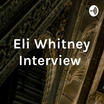 Eli Whitney Interview
