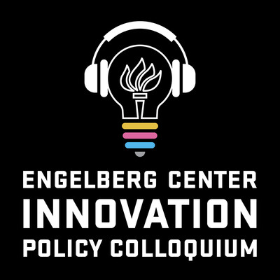 Engelberg Center Innovation Policy Colloquium