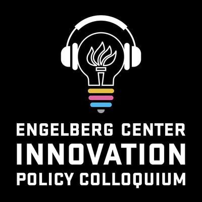 Engelberg Center Innovation Policy Colloquium