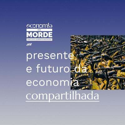 EP 01 [ECONOMIA NÃO MORDE] - Presente e Futuro da Economia Compartilhada, por Luiz Alberto Machado