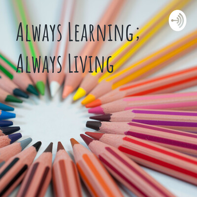 Always Learning; Always Living