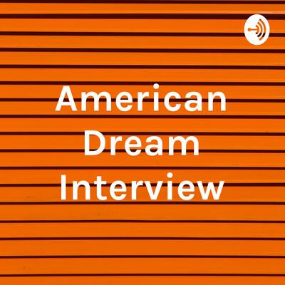 American Dream Interview