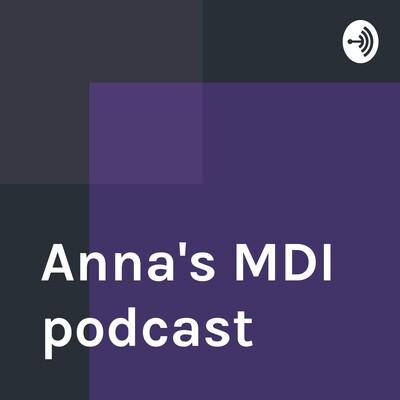 Anna's MDI podcast