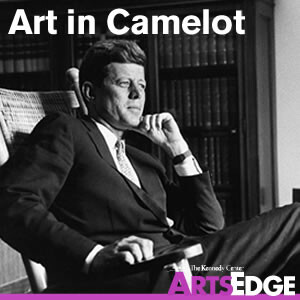 Art in Camelot: The Arts in the Kennedy Years