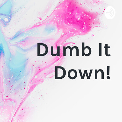Dumb It Down!