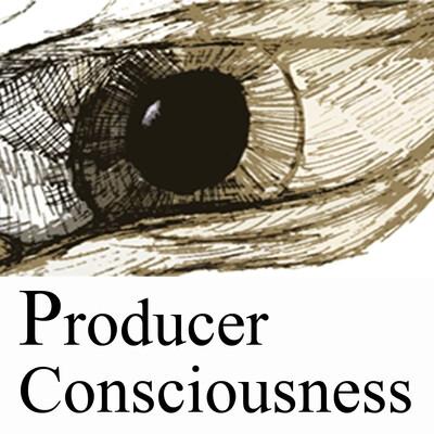 Producer Consciousness Podcast
