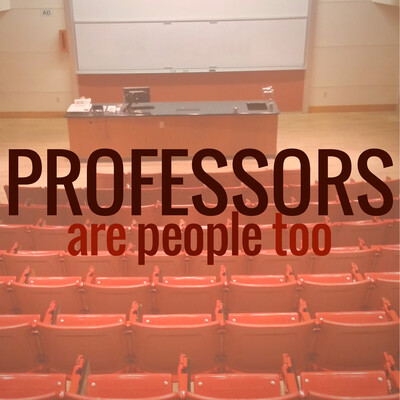 Professors Are People Too