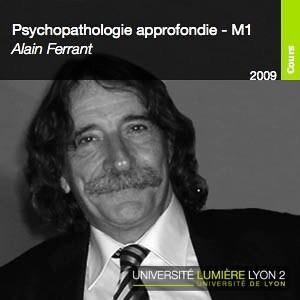 Psychopathologie approfondie - Alain Ferrant - M1