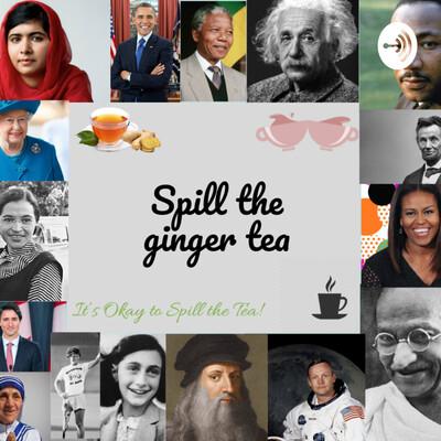 Spill the ginger tea