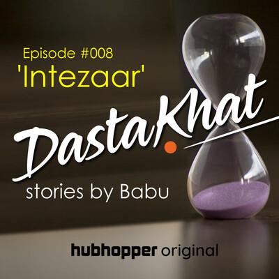 "Intezaar - ""DastaKhat"" #8"