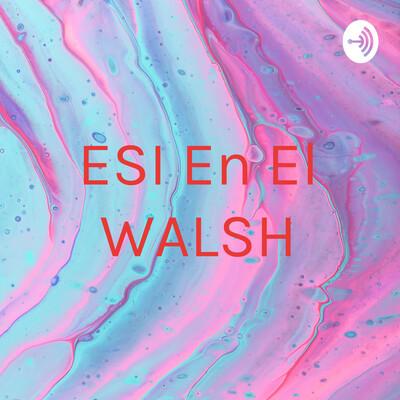ESI En El WALSH