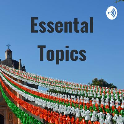 Essental Topics