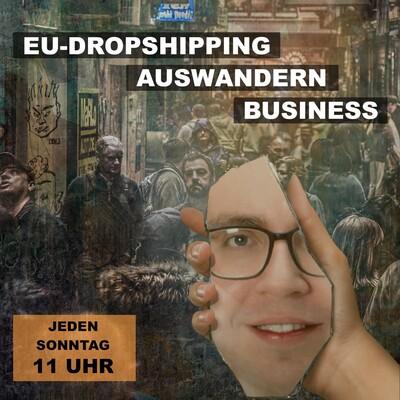 EU-Dropshipping, Auswandern & Business-Tipps für Macher