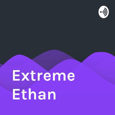 Extreme Ethan
