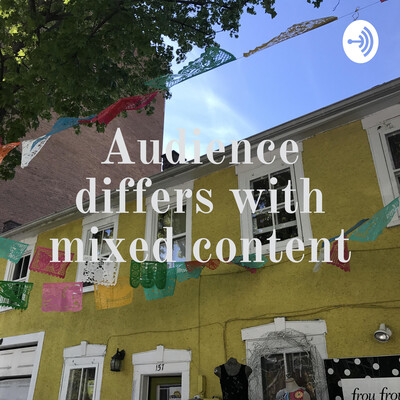 Audience differs with mixed content