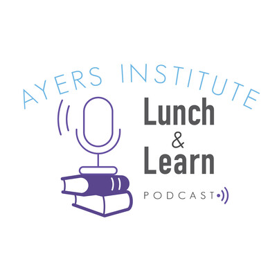 Ayers Institute Lunch & Learn Podcast