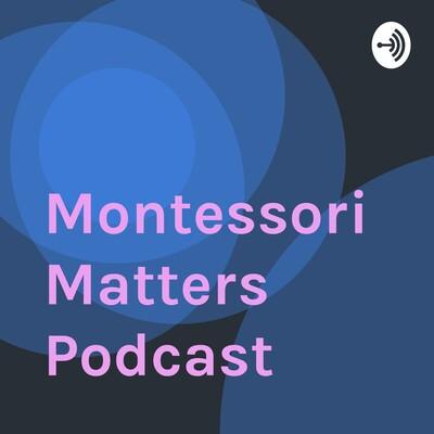 Montessori Matters Podcast