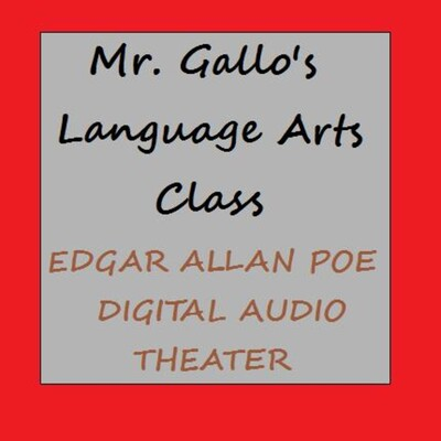 Mr. Gallo's Language Arts class: Edgar Allan Poe - Digital Audio Theater