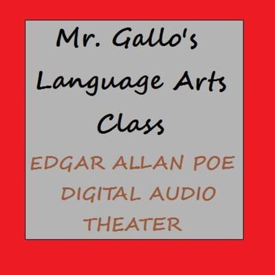 Mr. Gallo's Language Arts class: Edgar Allan Poe - Digital Audio Theater